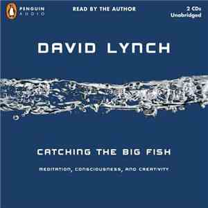 David Lynch - Catching The Big Fish - Meditation, Consciousness, And Creativity download free