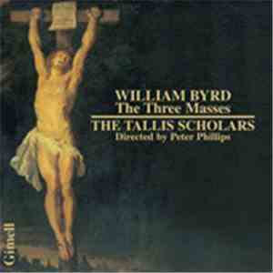 William Byrd, The Tallis Scholars, Peter Phillips  - The Three Masses download free